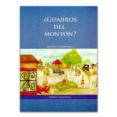 ¿Guajiros del montón?– John Javier Acosta Rodríguez – Universidad Autónoma del Caribe www.librosyeditores.com Editores y distribuidores.