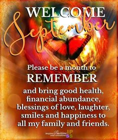 Welcome to the new month ahead, hope it will be a September to remember 🙂I wish everyone all the best for this month and everything in this quote. We should take care of ourselves always. Happy New Month September, September Quotes, Welcome September, Hello September, New Month Greetings, New Month Wishes, Morning Greetings Quotes, Happy New Month Messages, Happy New Month Quotes
