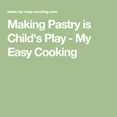 Making Pastry is Child's Play - My Easy Cooking