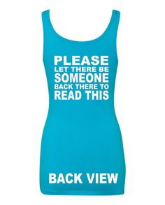 This is our Please Let There Be Someone Back There To Read This Performance Tank !  This Tee Is Shown In Our Turquoise Color & White Graphic But Can