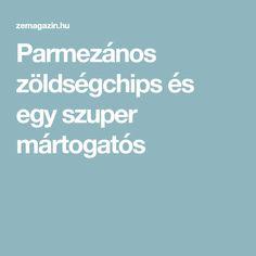 Parmezános zöldségchips és egy szuper mártogatós
