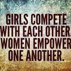 girls compete with each other. women empower one another. #truth #quote #jrhigh vs #maturity