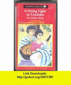 A Dying Light in Corduba a Marcus Didius Falco Mystery (9780788731082) Lindsey Davis, Donal Donnelly , ISBN-10: 0788731084  , ISBN-13: 978-0788731082 ,  , tutorials , pdf , ebook , torrent , downloads , rapidshare , filesonic , hotfile , megaupload , fileserve