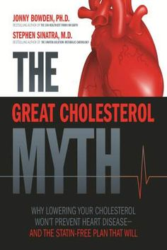 The Great Cholesterol Myth: Why Lowering Your Cholesterol Won't Prevent Heart Disease-and the Statin-Free Plan That Will / Jonny Bowden