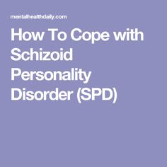 How To Cope with Schizoid Personality Disorder (SPD)