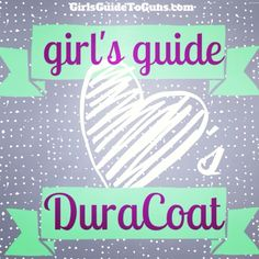 Check out the Girl's Guide to Guns & DuraCoat gun paint line!