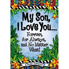 Suzy Toronto - My Son, I Love You Forever, for Always, and No Matter What! Mother Son Quotes, Son Quotes From Mom, Mom Quotes, Son Sayings, Qoutes, Missing My Son, I Love My Son, Sons Birthday, Birthday Wishes