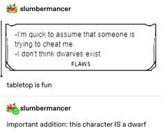 -I'm quick to assume that someone is trying to cheat me. -I don't think dwarves exist. tabletop is fun important addition: this character IS a dwarf - iFunny :) Dnd Stories, Funny Memes, Hilarious, Nerd Memes, Dnd Funny, Dungeons And Dragons Memes, Dragon Memes, Lol, Funny Tumblr Posts