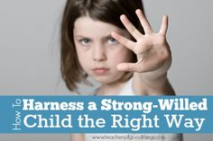 How to harness a strong-willed child the right way | www.teachersofgoodthings.com