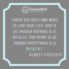 """""""There are only two ways to live your life. One is as though nothing is a miracle. The other is as though everything is a miracle."""" Albert Einstein #freewithin #quote #quoteoftheday #innerchamp #life #freedom #miracle"""