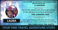 <b>Laura</b>, this is your very own topsy turvy time travel adventure. Share this with your friends and let them discover their time travel story.