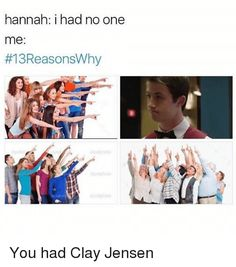 Memes, , and One: hannah: i had no one me: 13ReasonsWhy You had Clay Jensen