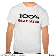 100 Percent Gladiator T Shirts