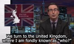When he boasted of his fame back in his home country.   19 Times John Oliver Was The Hero We All Needed