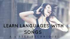 Learn Languages With Songs - A Three Step Technique To Learn on Your Own
