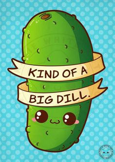 Kind Of A Big Dill by pai-thagoras on DeviantArt Funny Food Puns, Punny Puns, Cute Puns, Corny Jokes, Cute Memes, Cute Quotes, Cute Food Drawings, Kawaii Drawings, Kawaii Doodles