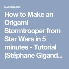 How to Make an Origami Stormtrooper from Star Wars in 5 minutes - Tutorial (Stéphane Gigandet) - YouTube