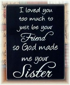 I loved you too much to just be your friend so God made me your sister wood sign - Trend Sister Quotes 2019 Just Be You, Love You So Much, My Love, I Love You Sister, I Love My Sisters, Sisters Book, Soul Sisters, Quotes Loyalty, Me Quotes