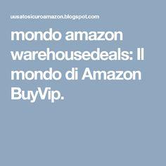 mondo amazon warehousedeals: Il mondo di Amazon BuyVip.