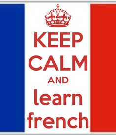 KEEP CALM AND learn french..at least be able to speak at an intermediate level.