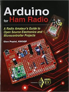Arduino for Ham Radio: A Radio Amateur's Guide to Open Source Electronics and Microcontroller Projects: ARRL Inc., Glen Popiel KW5GP: 9781625950161: Amazon.com: Books