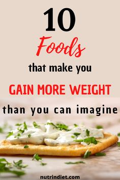 See 10 foods that are contributing to your weight gain. These are foods that look harmless, but hide the potential for weight gain. If you don't want to gain weight, then you need to remove these foods from your diet. #gainweightfoods #foodstoavoid Gain Weight Fast, Foods To Avoid, Make It Yourself, Diet, How To Make, Loosing Weight, Diets