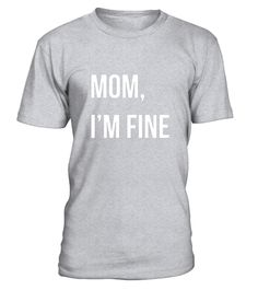 """# Mom, I'm Fine T-Shirt for those who love their Mom .  Special Offer, not available in shops      Comes in a variety of styles and colours      Buy yours now before it is too late!      Secured payment via Visa / Mastercard / Amex / PayPal      How to place an order            Choose the model from the drop-down menu      Click on """"Buy it now""""      Choose the size and the quantity      Add your delivery address and bank details      And that's it!      Tags: Won't you agree? Mom always…"""