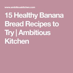 15 Healthy Banana Bread Recipes to Try | Ambitious Kitchen