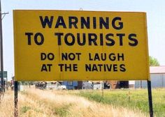 :O I hope the natives have permission to laugh at the tourists because that is where there is real humor.