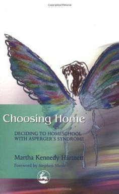 Choosing Home: Deciding to Homeschool with Asperger's Syndrome by Martha Kennedy Hartnett. $18.21. Publisher: Jessica Kingsley Publishers; 1 edition (January 15, 2004). Author: Martha Kennedy Hartnett. 113 pages
