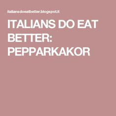ITALIANS DO EAT BETTER: PEPPARKAKOR