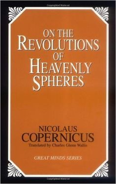 On the Revolutions of Heavenly Spheres by Nicolaus Copernicus. This book dispelled the common myth that we are the center of the solar system. While it seems obvious to us Copernicus gave strong evidence that we are in fact orbiting a star not the other way around. Scientists like Kepler, Galello and Newton owe a lot to this book