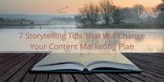 Storytelling Tips That Will Change Your Content Marketing Plan