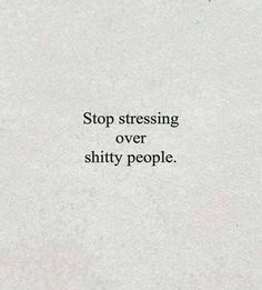 Don't stress those shitty people. Motivacional Quotes, Great Quotes, Quotes To Live By, Funny Quotes, Give And Take Quotes, Get Away Quotes, Let Down Quotes, Toxic Quotes, Fool Quotes