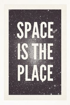 Space is the place!