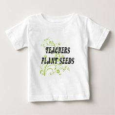 TEACHERS PLANT SEEDS INFANT T-SHIRT T Shirt, Hoodie Sweatshirt