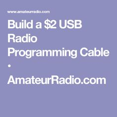 Build a $2 USB Radio Programming Cable • AmateurRadio.com