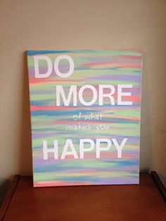 Canvas Quote Painting do more of what makes you by heathersm87