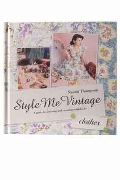 Style Me Vintage - CLOTHES A guide to sourcing and creating retro looks
