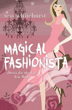 \Magical Fashionista: Dress for the Life You Want eBook: Tess Whitehurst