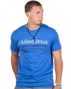 I Killed Jesus - Christian Mens Shirts for $19.99 | C28.com