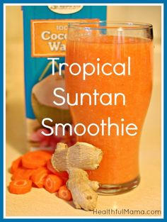 Suntan Smoothie--drink this to get a tan without the sun!