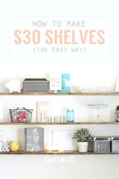 How to Make $30 Shelves (the easy way).  Perfect home project.