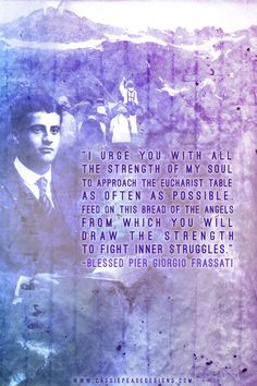 "Watch EWTN:  Tomorrow (July 3, 2013) at 12:30 P.M. ""Sanctity Within Reach: Pier Giorgio Frassati."" (It will rerun on the 4th and 5th at 2 A.M. on EWTN)  Also,  Blessed Pier Giorgio Frassati will be featured on Super Saints tomorrow night (July 3) on EWTN at 8 pm. central time.  Earlier in the evening Bob and Penny Lord will feature Father Junipero Serra."