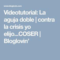 Videotutorial: La aguja doble | contra la crisis yo elijo...COSER | Bloglovin'