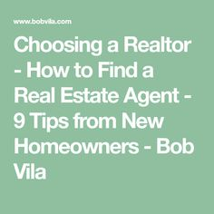 Choosing a Realtor - How to Find a Real Estate Agent - 9 Tips from New Homeowners - Bob Vila