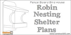 Robin Nesting Shelter Plans - Diy shed plans - Craft Shed Plans 12x16, Lean To Shed Plans, Shed Building Plans, Diy Shed Plans, Coop Plans, Simple Workbench Plans, Sawhorse Plans, The Plan, How To Plan