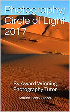 Photography; Circle of Light 2017: By Award Winning Photography Tutor