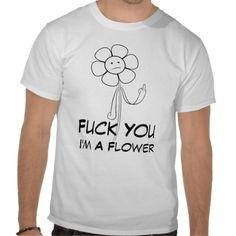 F*ck You I'm a Flower Tee Shirt