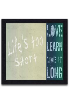 Life is too short, love, learn, live it long